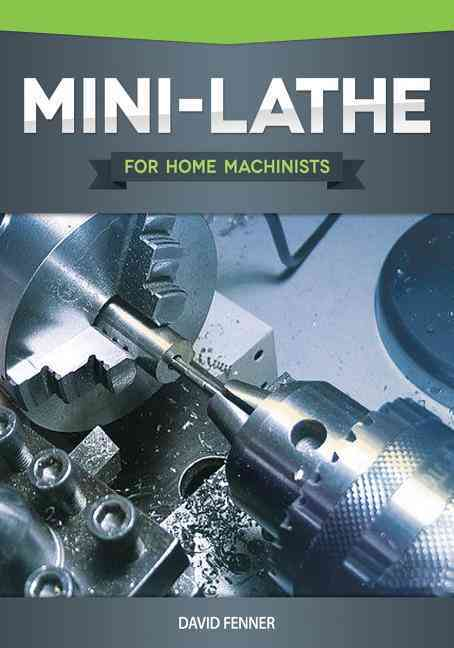Mini-Lathe for Home Machinists By Fenner, David